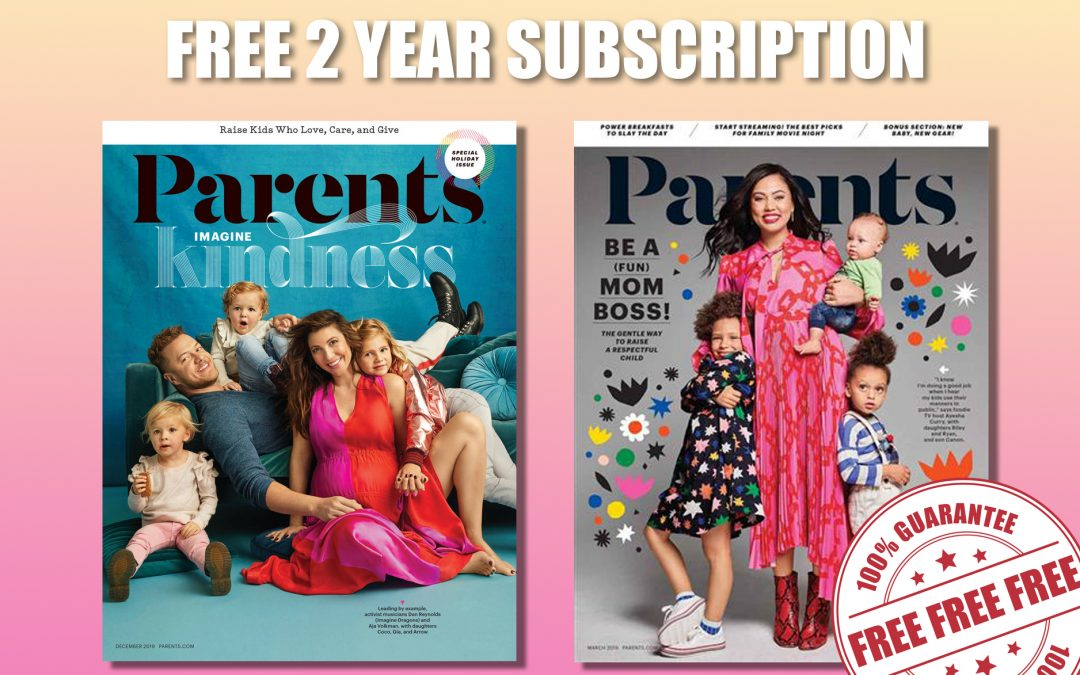 FREE 2 YEAR SUBSCRIPTION TO PARENTS MAGAZINE